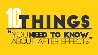 10 Things You NEED TO KNOW about After Effects