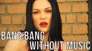 BANG BANG NO MUSIC - Jessie J, Ariana Grande, Nicki Minaj