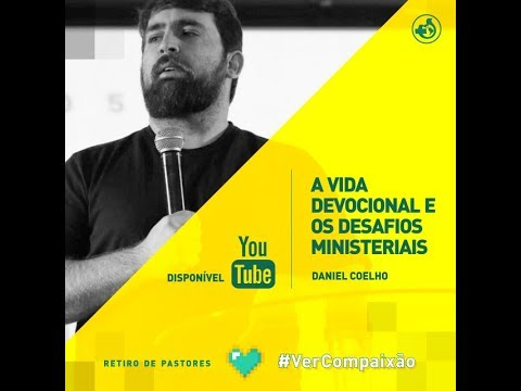A vida devocional e os desafios ministeriais - Pr Daniel Coelho
