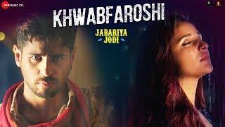Khwabfaroshi | Jabariya Jodi | Sidharth Malhotra & Parineeti Chopra |Sachet Tandon, Parampara Thakur