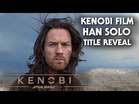 Obi Wan Kenobi Solo Star Wars Film & Han Solo Movie Title Reveal At D23!