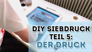 DIY Siebdruck - Der Druck - Teil 5