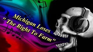 Michigan Loses The Right To Farm!!?? May 4th 2014