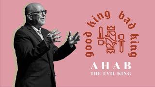 Good King, Bad King // Ahab, The Evil King