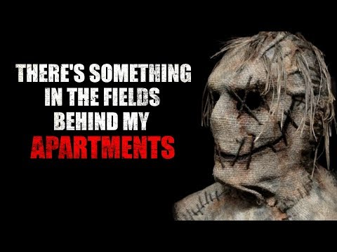 """""""Theres Something in the Fields Behind my Apartments"""" Creepypasta"""
