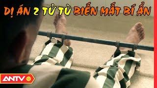 Bí Ẩn Vụ 2 Tử Tù Vượt Ngục Trại Giam Nghiêm Ngặt Nhất Việt Nam (Tập 3) | Hồ sơ vụ án 2019 | ANTV