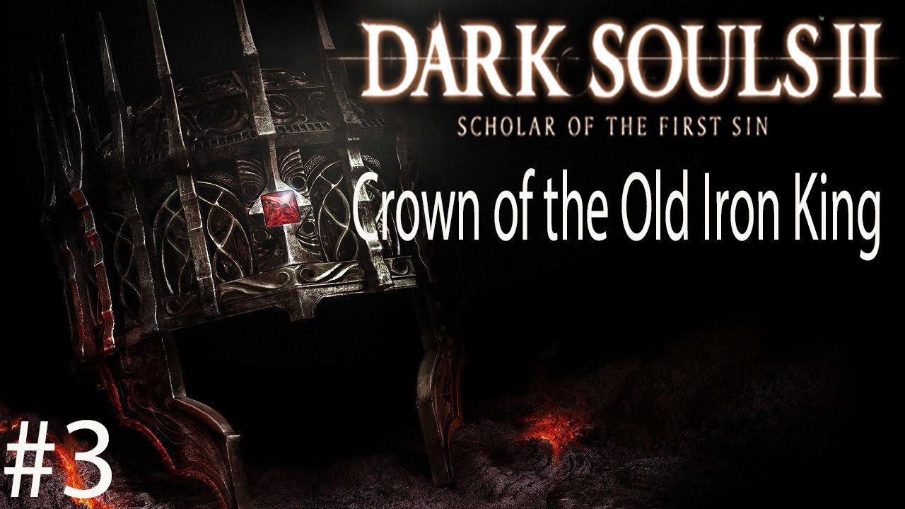 Crown Of The Old Iron King: DS2 Scholar Of The First Sin Crown Of The Old Iron King
