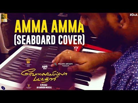 Amma Amma (Seaboard Cover) - Velai Illa Pattadhaari   Allan Preetham