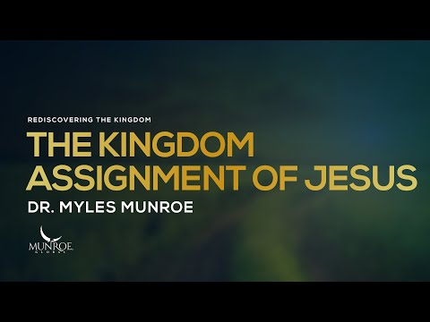 The Kingdom Assignment Of Jesus | Dr. Myles Munroe