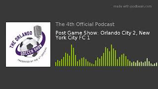 Post Game Show: Orlando City 2, New York City FC 1