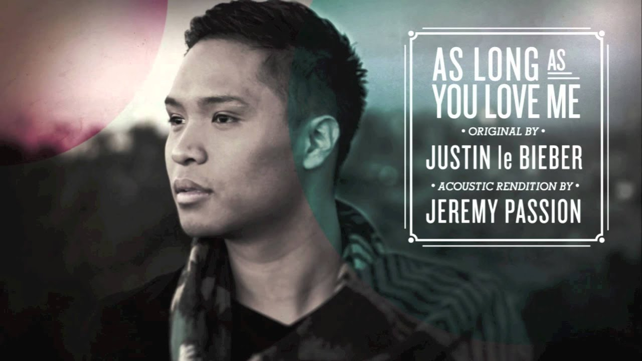Justin Bieber - As Long As You Love Me (Acoustic Rendition by Jeremy  Passion) FREE MP3 DOWNLOAD!