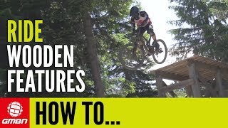How To Ride Wooden Bike Park Features | Mountain Bike Skills
