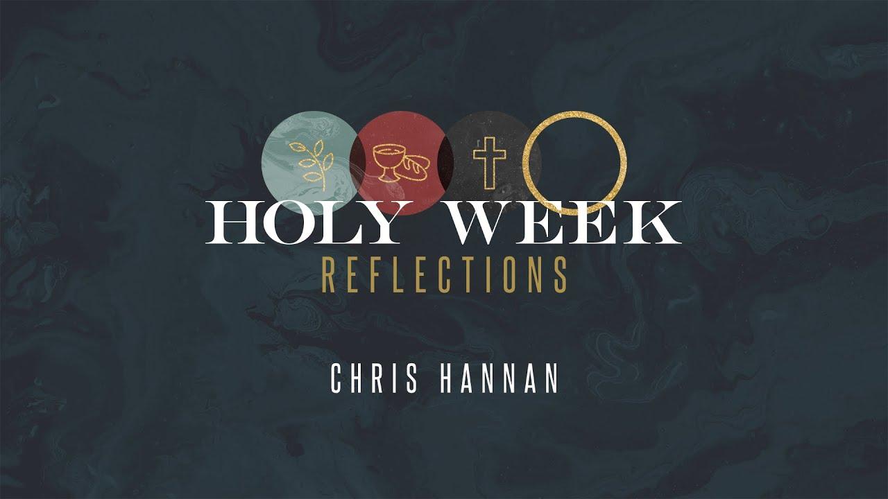 Holy Week Reflections: Chris Hannan