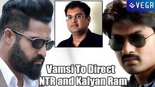 Vakkantham Vamsi To Direct NTR and Kalyan Ram