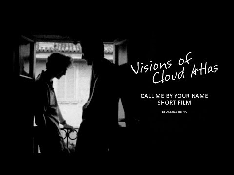 Call Me By Your Name Short Film | Visions of Cloud Atlas (The Final Chapter + Credits)