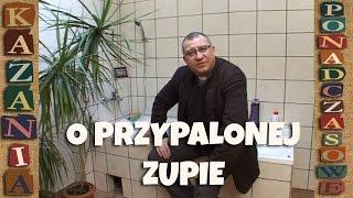 O przypalonej zupie - Kazanie ponadczasowe - ks. Mirosław Maliński