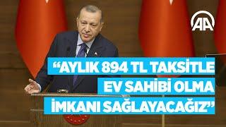 Cumhurbaşkanı Erdoğan: Aylık 894 lira taksitle ev sahibi olma imkanı sağlayacağız