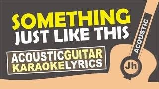 Baixar The Chainsmokers & Coldplay - Something Just Like This (Karaoke Acoustic)