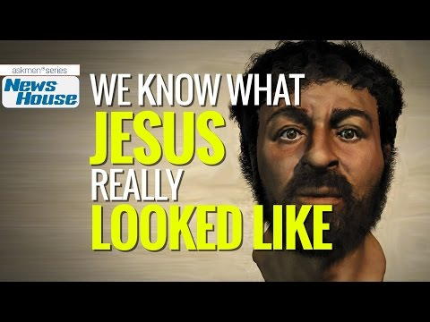 We Know What Jesus Really Looked Like | News House