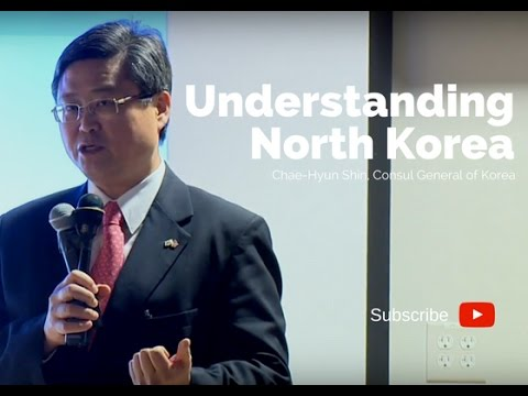 Understanding North Korea - Chae-Hyun Shin, Consul General of Korea