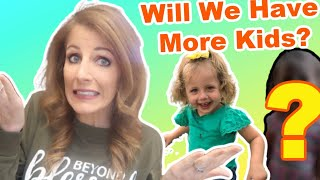 Are We Going To Have More Kids??