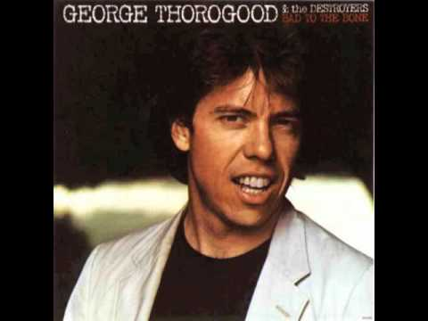 George Thorogood  No particular place to go