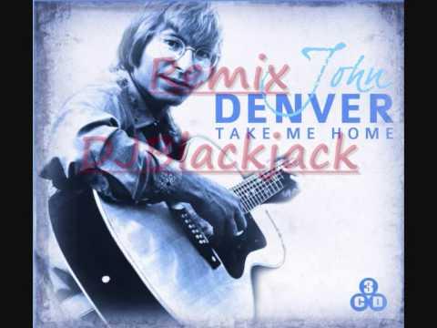 Take me home, John Denver Remix DJBlackjack