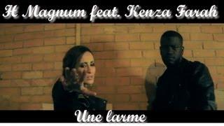 H Magnum - Une larme (feat. Kenza Farah) (Clip Officiel)