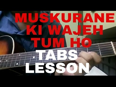 Guitar likhith kurba guitar tabs : Muskurane Ki Wajah Tum Ho guitar tabs tutorial | (Citylights ...