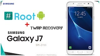 Root + TWRP Recovery Samsung Galaxy J7  SM-J700F/DS/H/M 6.0.1