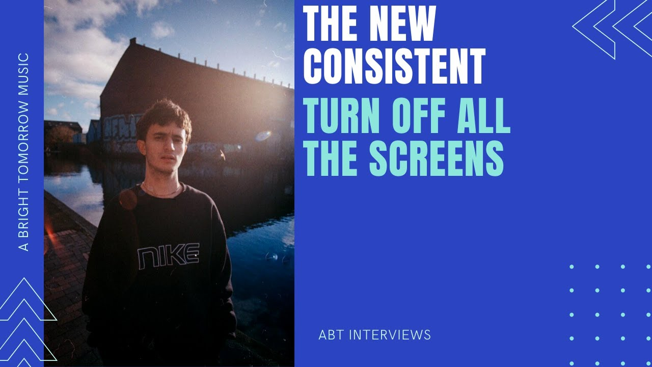 The New Consistent - 'Turn Off All The Screens' Interview