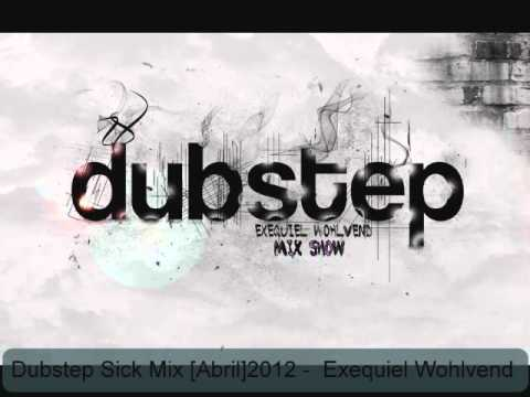 Dubstep Sick Mix [Abril]2012 -  Exequiel Wohlvend
