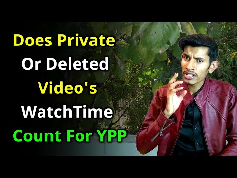 Will Private, Unlisted & Deleted Videos WatchTime Count For Monetization   2020 YPP Update