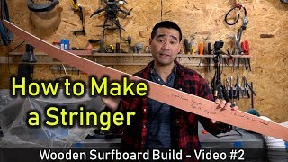 How to Make a Wooden Surfboard #02: Making the Stringer