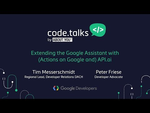code.talks 2017 - Extending the Google Assistant with (Actions on Google and) API.ai