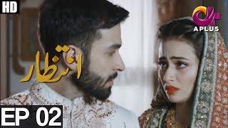 Intezaar - Episode 2 | APlus ᴴᴰ | Top Pakistani Dramas