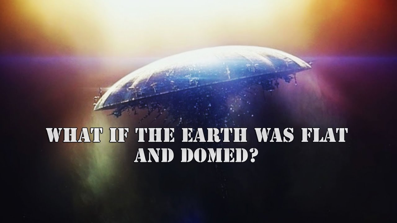 Flat Earth - What if the Earth was Flat with a Dome?