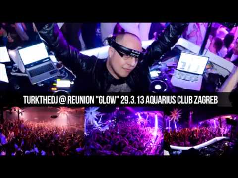 "TURKTHEDJ @ REUNION ""GLOW"" AQUARIUS CLUB ZAGREB 29.3.13"