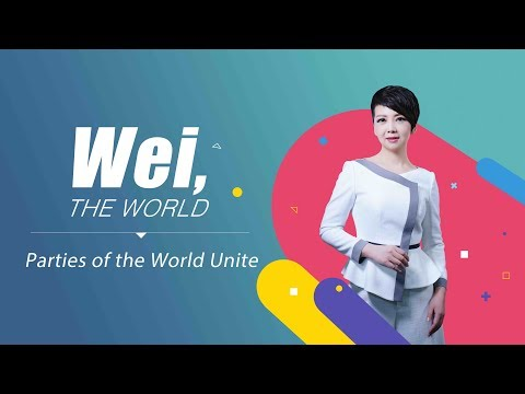 Wei, the World: Political parties of the world unite for a shared future