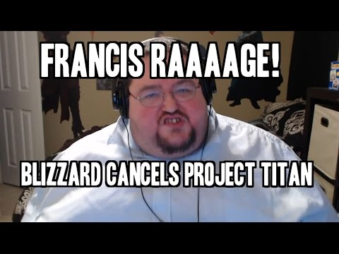 FRANCIS IS MAD: BLIZZARD CANCELS TITAN