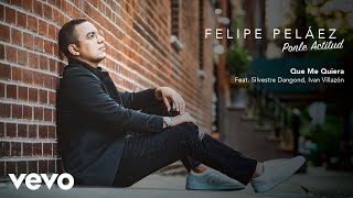 Felipe Peláez, Silvestre Dangond, Ivan Villazon - Que Me Quiera (Audio)