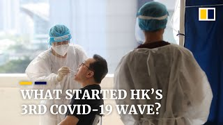 What started Hong Kong's third Covid-19 wave?