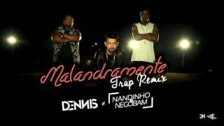 Dennis Dj e Nandinho & Nego Bam - Malandramente (Trap Remix Dennis)