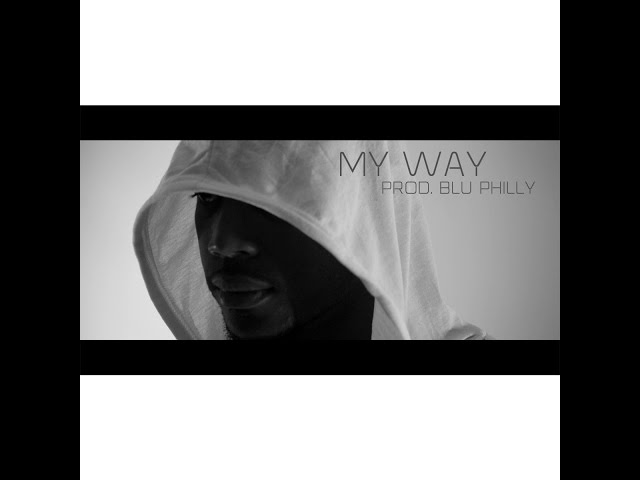 Official Video My Way Prod. Blu Philly