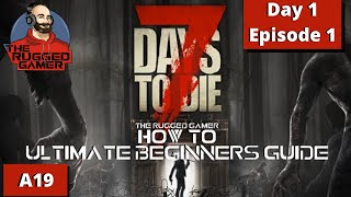 How To   7 Days To Die   Alpha 19 - Ultimate Beginners Guide   Day 1 / Episode 1
