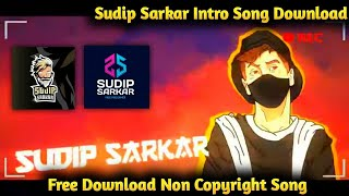 Sudip Sarkar Intro Song Free Download | Crazy Gamer #cg