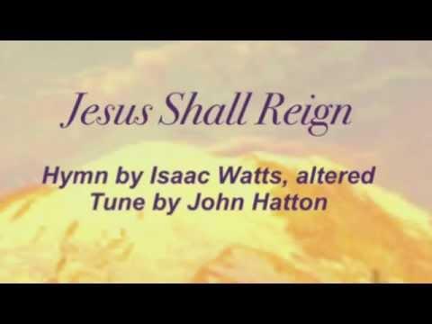 Jesus Shall Reign (Presbyterian Hymnal #231)