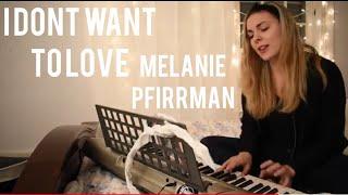 I Don't Wanna Love (Melanie Pfirrman) COVER