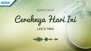 Cerahnya Hari Ini - Lex's Trio (audio only)