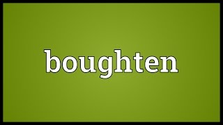Boughten Meaning